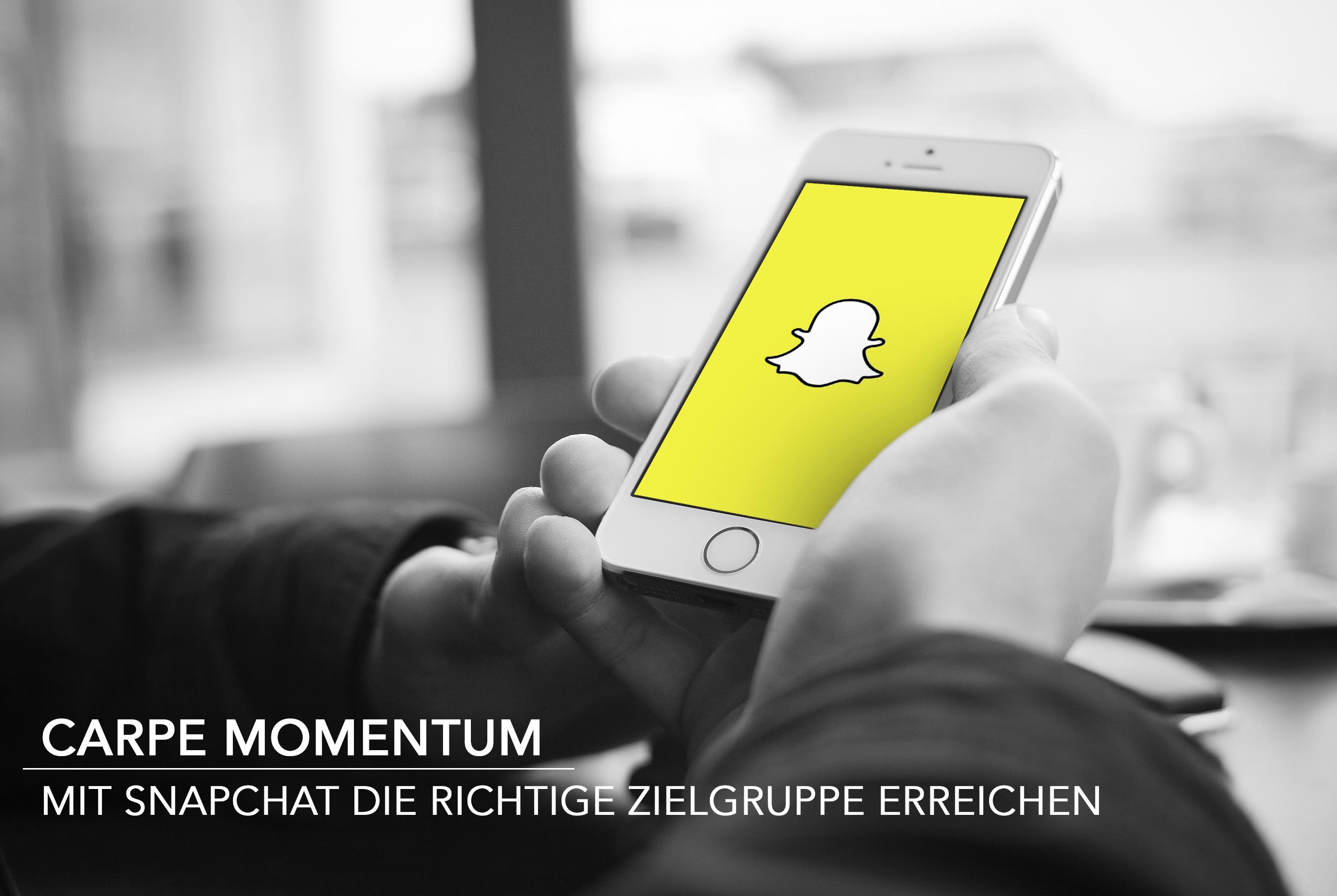 Carpe Momentum | Mit Snapchat die richtige Zielgruppe erreichen