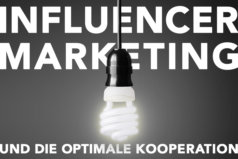 Influencer-Marketing | Und die optimale Kooperation