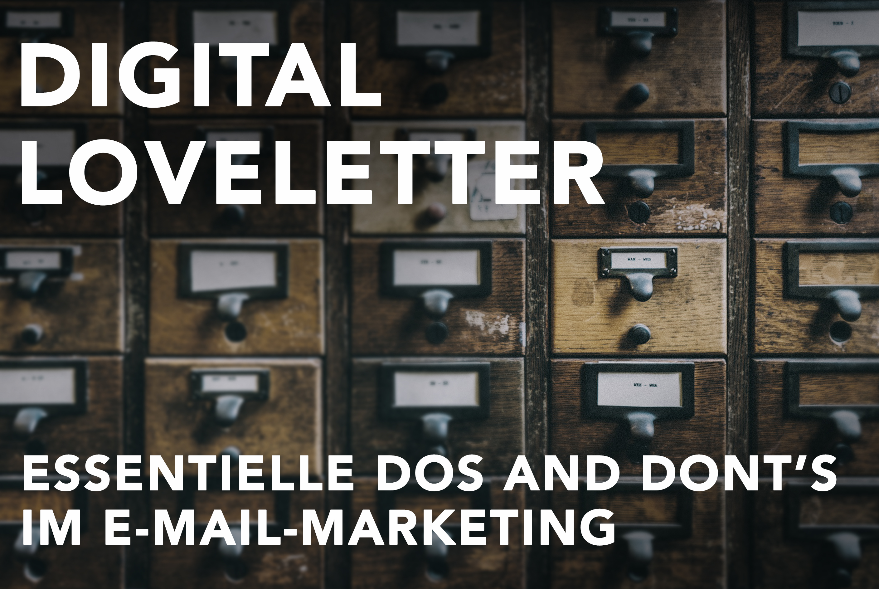 Digital Loveletter | Essentielle Dos and Dont's im E-Mail-Marketing